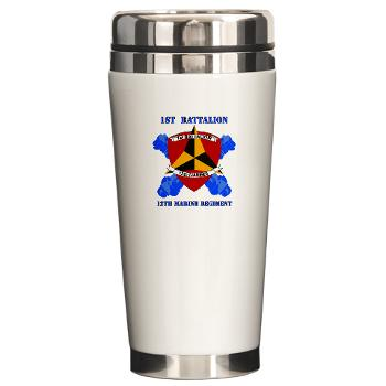 1B12M - M01 - 03 - 1st Battalion 12th Marines with Text Ceramic Travel Mug