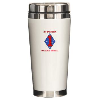 1B1M - M01 - 03 - 1st Battalion - 1st Marines with Text Ceramic Travel Mug