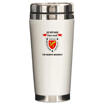 1B7M - M01 - 03 - 1st Battalion 7th Marines with Text Ceramic Travel Mug