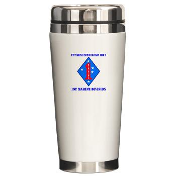 1MD - M01 - 03 - 1st Marine Division with Text - Ceramic Travel Mug