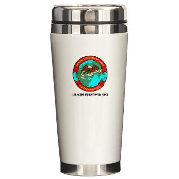 1MEF - M01 - 03 - 1st Marine Expeditionary Force with Text - Ceramic Travel Mug