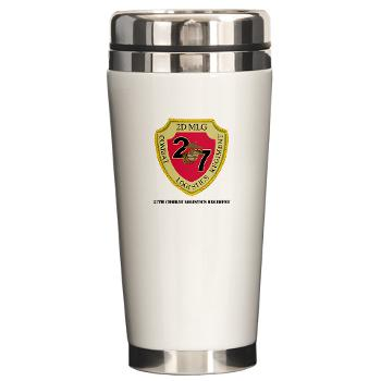 27CLR - M01 - 03 - 27th Combat Logistics Regiment with Text - Ceramic Travel Mug