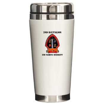 2B2M - M01 - 03 - 2nd Battalion - 2nd Marines with Text Ceramic Travel Mug
