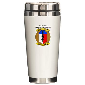 2MEB - M01 - 03 - 2nd Marine Expeditionary Brigade with Text - Ceramic Travel Mug