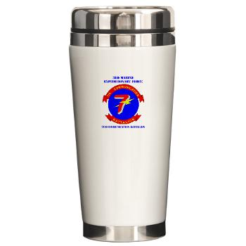 7CB - M01 - 03 - 7th Communication Battalion with Text - Ceramic Travel Mug