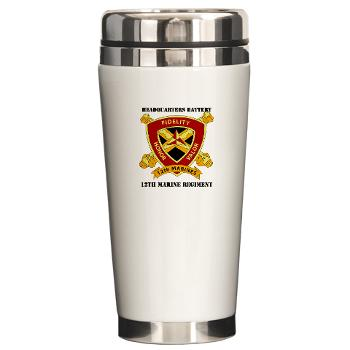 HB12M - M01 - 03 - Headquarters Battery 12th Marines with text Ceramic Travel Mug