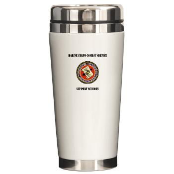 MCCSSS - M01 - 03 - Marine Corps Combat Service Support Schools with Text - Ceramic Travel Mug