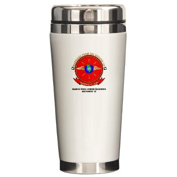 MWCS18 - M01 - 03 - Marine Wing Communications Squadron 18 with Text Ceramic Travel Mug